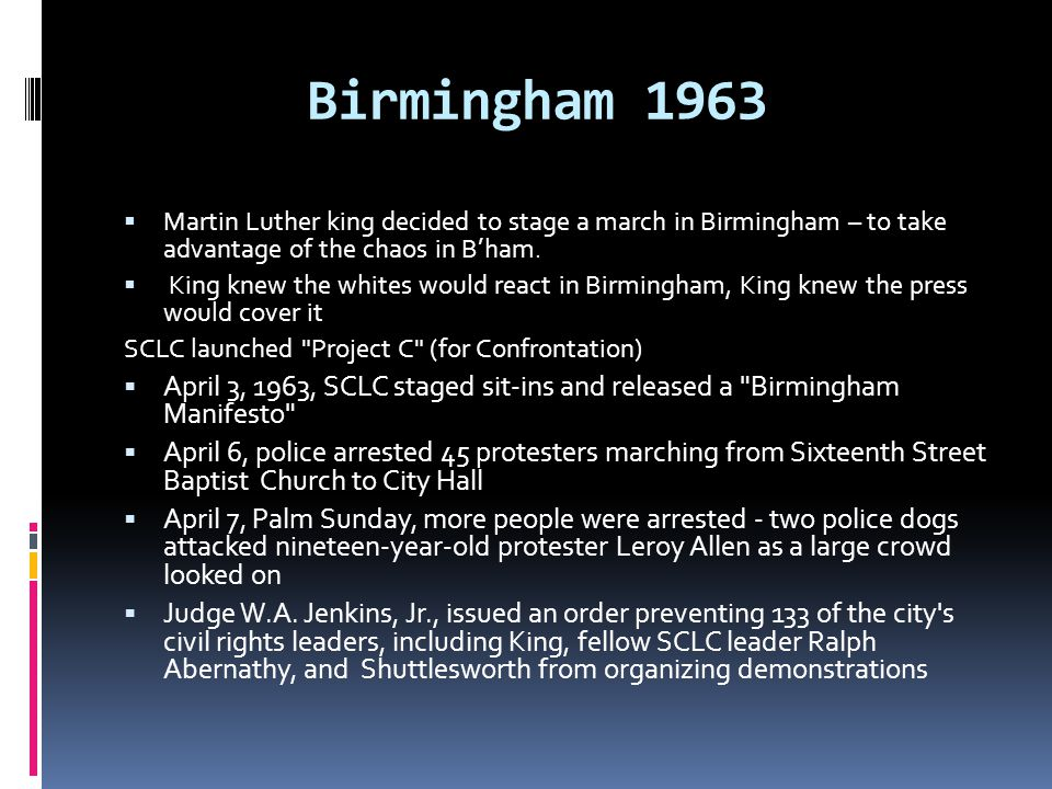 Birmingham 1963 Martin Luther king decided to stage a march in Birmingham – to take advantage of the chaos in B'ham.