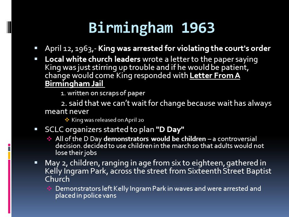 Birmingham 1963 April 12, 1963,- King was arrested for violating the court s order.