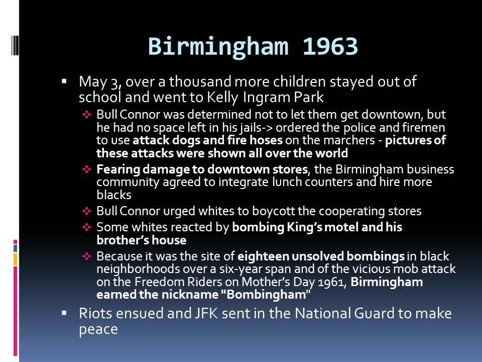 Birmingham 1963 May 3, over a thousand more children stayed out of school and went to Kelly Ingram Park.