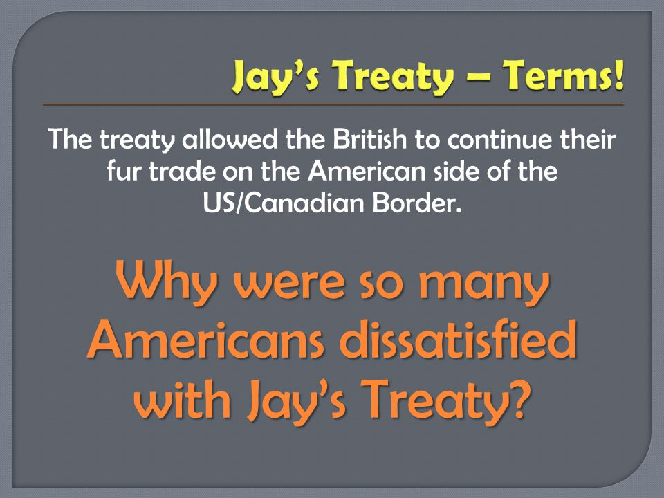 Why were so many Americans dissatisfied with Jay's Treaty