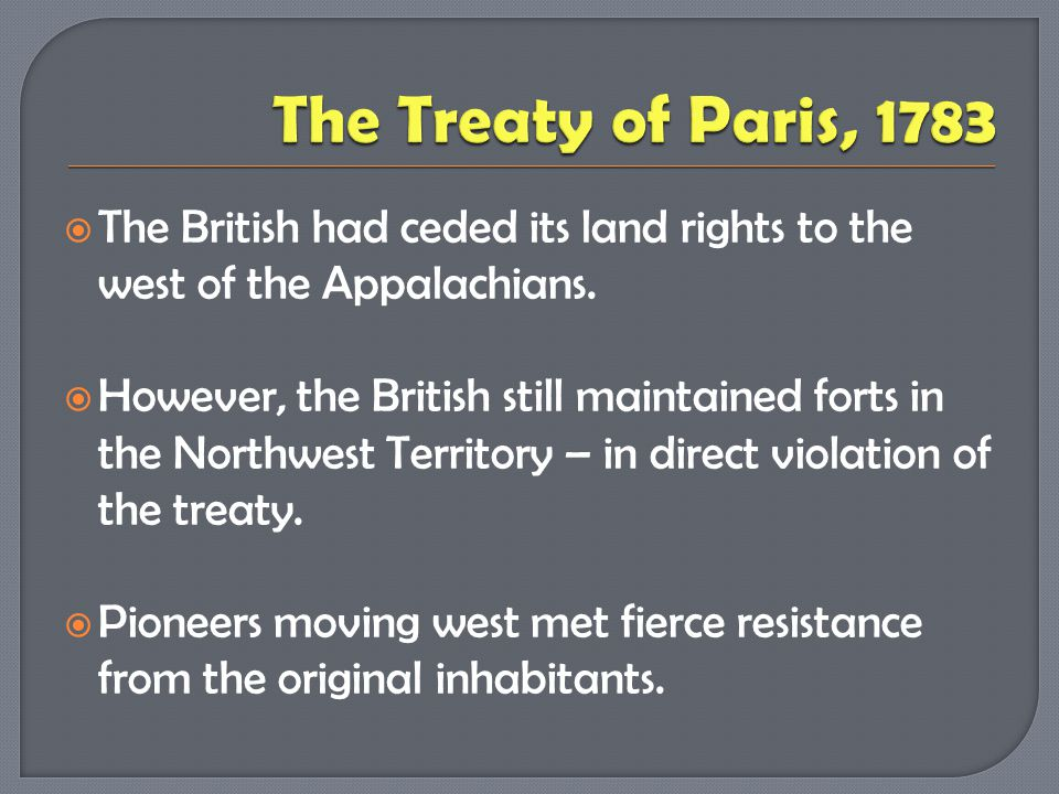 The Treaty of Paris, 1783 The British had ceded its land rights to the west of the Appalachians.