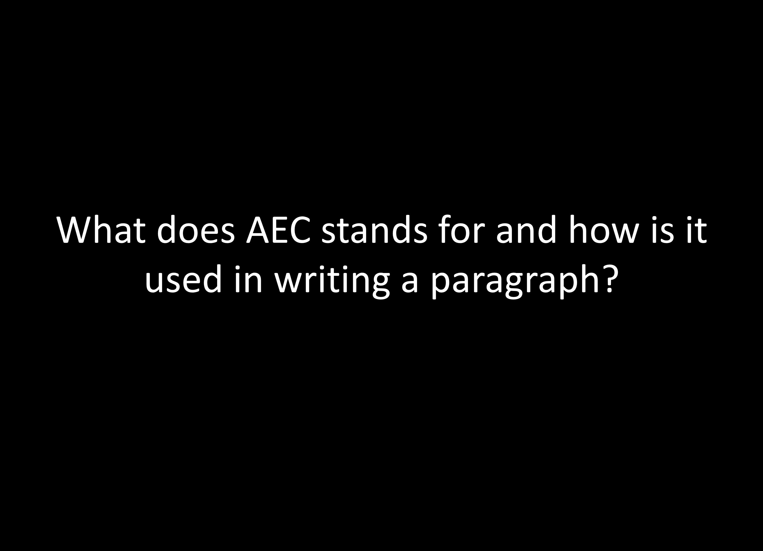 What does AEC stands for and how is it used in writing a paragraph