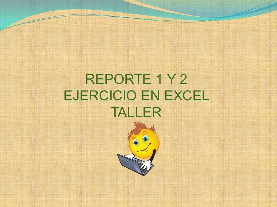 REPORTE 1 Y 2 EJERCICIO EN EXCEL TALLER