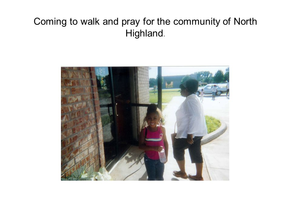 Coming to walk and pray for the community of North Highland.
