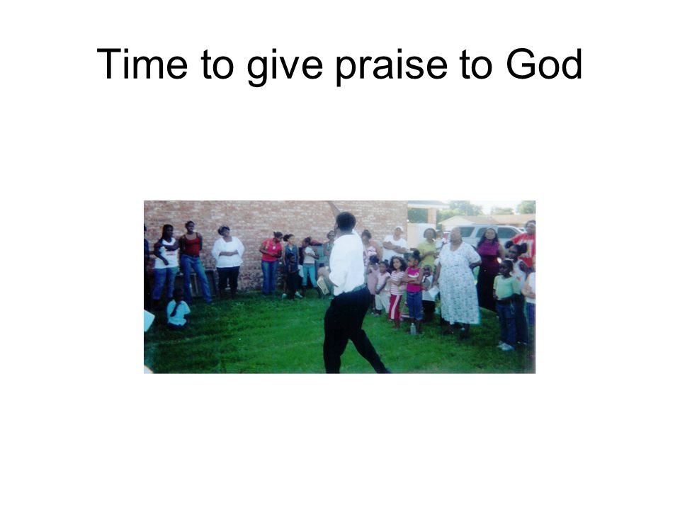 Time to give praise to God