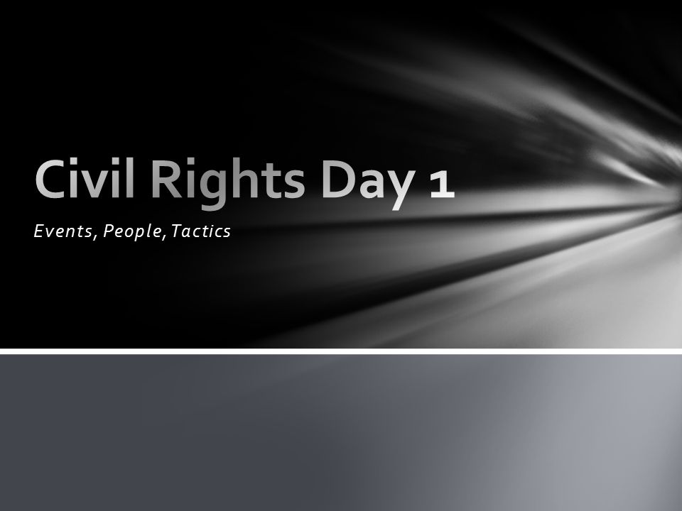 Civil Rights Day 1 Events, People, Tactics