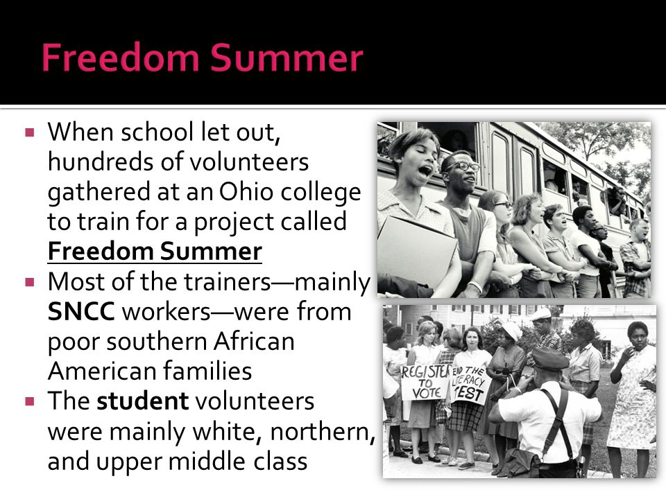 Freedom Summer When school let out, hundreds of volunteers gathered at an Ohio college to train for a project called Freedom Summer.