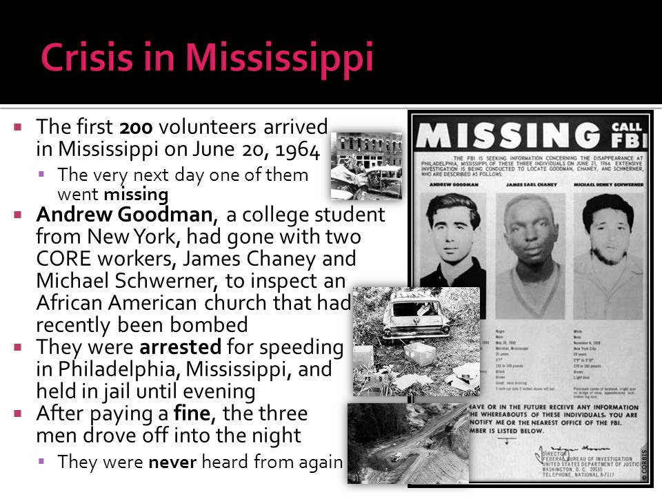 Crisis in Mississippi The first 200 volunteers arrived in Mississippi on June 20, 1964.