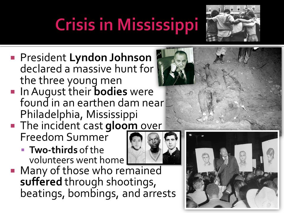 Crisis in Mississippi President Lyndon Johnson declared a massive hunt for the three young men.