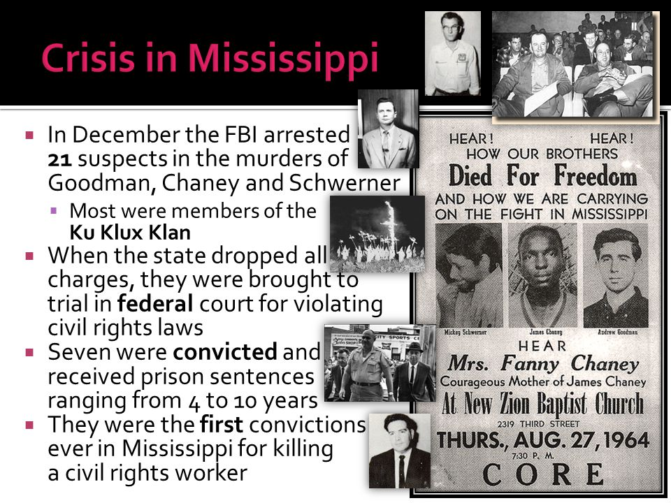 Crisis in Mississippi In December the FBI arrested 21 suspects in the murders of Goodman, Chaney and Schwerner.
