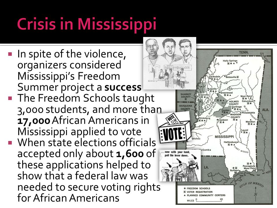 Crisis in Mississippi In spite of the violence, organizers considered Mississippi's Freedom Summer project a success.