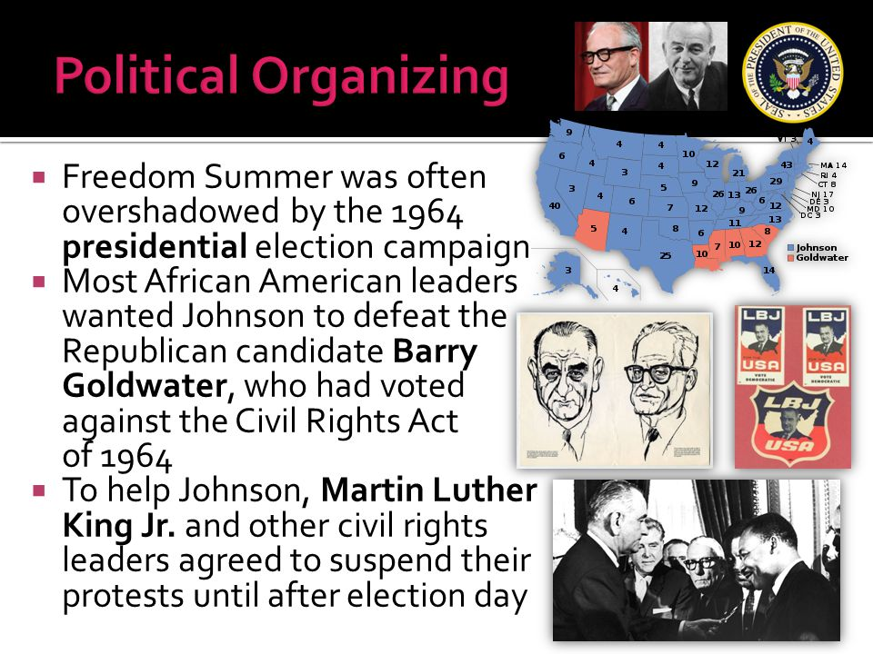 Political Organizing Freedom Summer was often overshadowed by the 1964 presidential election campaign.