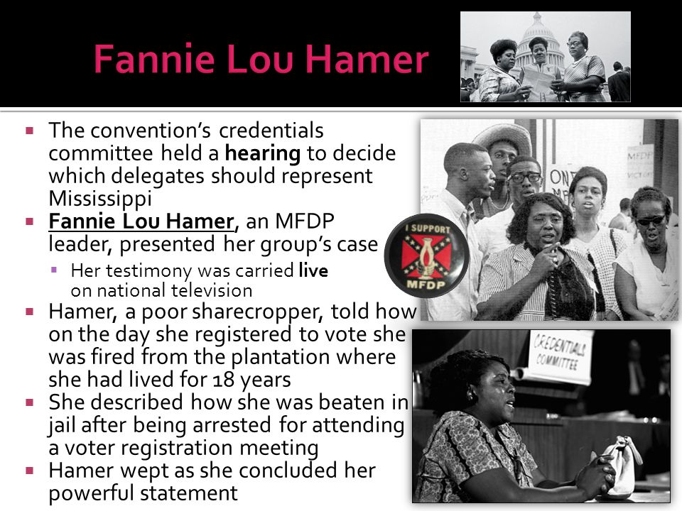 Fannie Lou Hamer The convention's credentials committee held a hearing to decide which delegates should represent Mississippi.