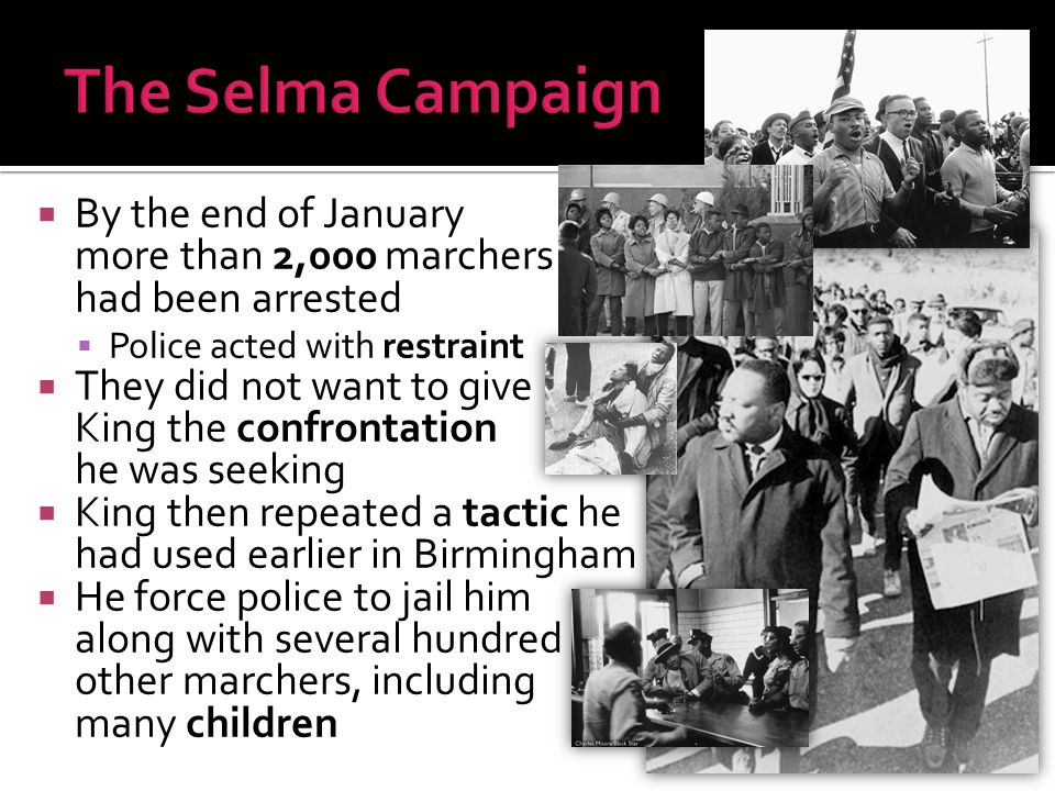 The Selma Campaign By the end of January more than 2,000 marchers had been arrested.
