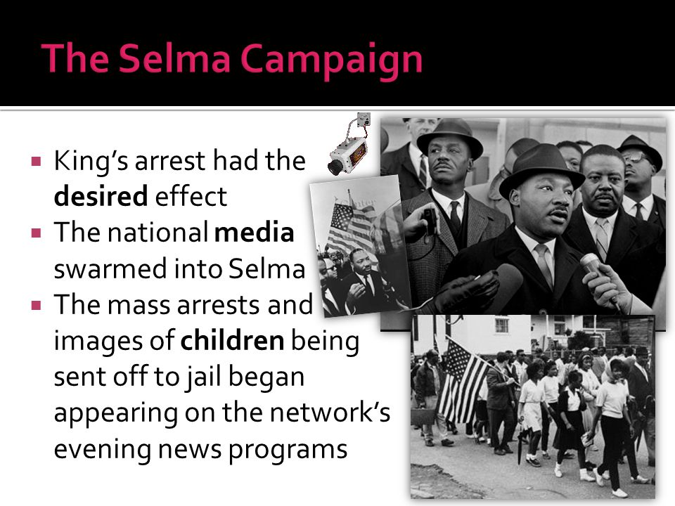 The Selma Campaign King's arrest had the desired effect