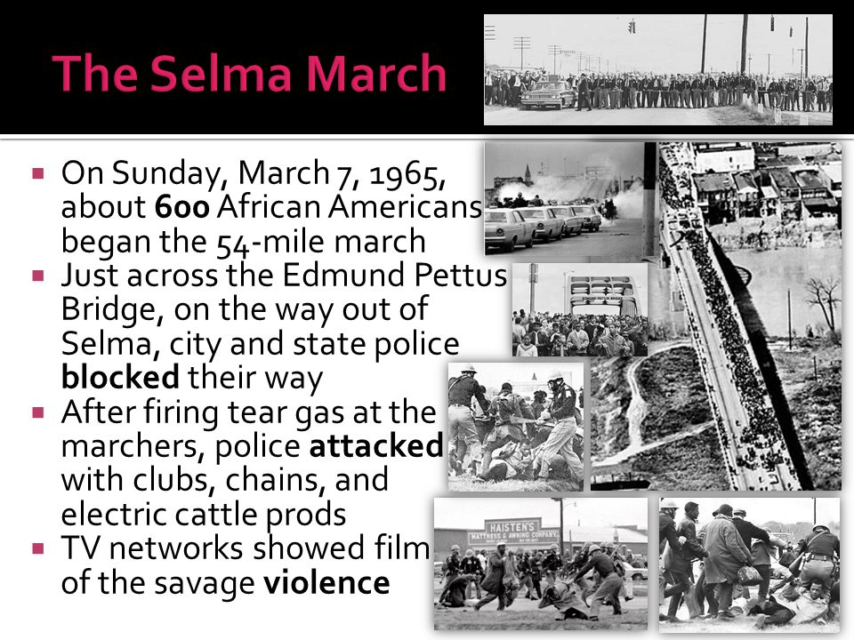 The Selma March On Sunday, March 7, 1965, about 600 African Americans began the 54-mile march.