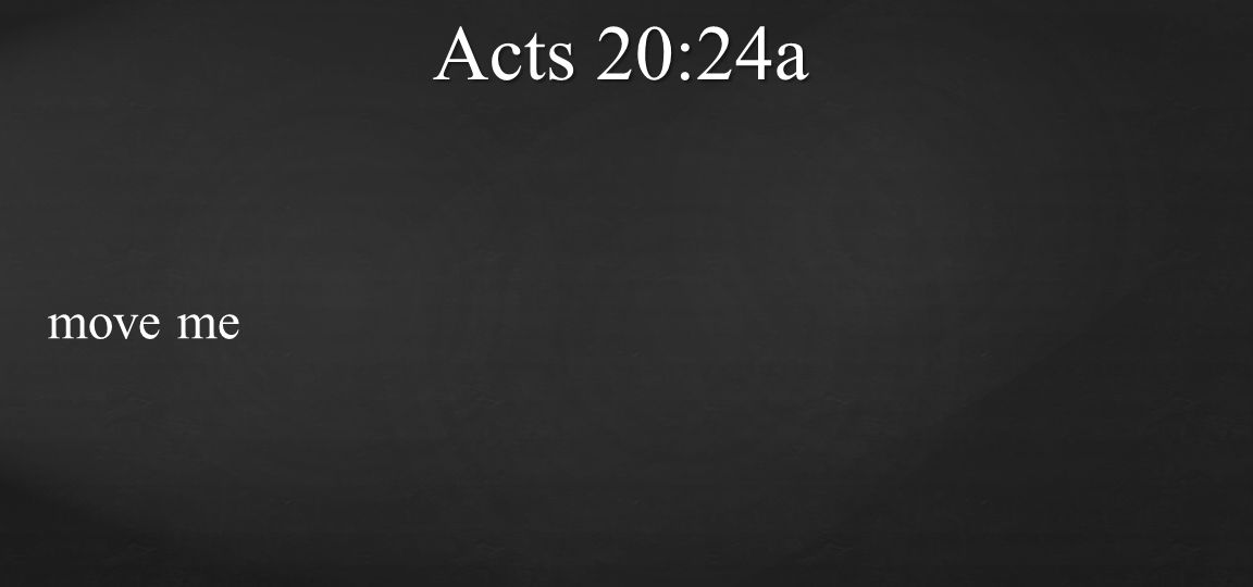 Acts 20:24a move me