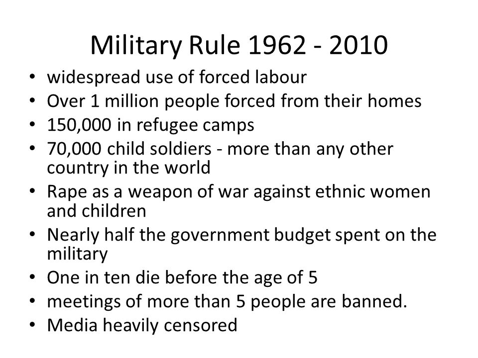 Military Rule 1962 - 2010 widespread use of forced labour