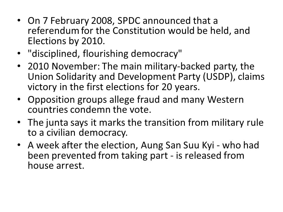 On 7 February 2008, SPDC announced that a referendum for the Constitution would be held, and Elections by 2010.