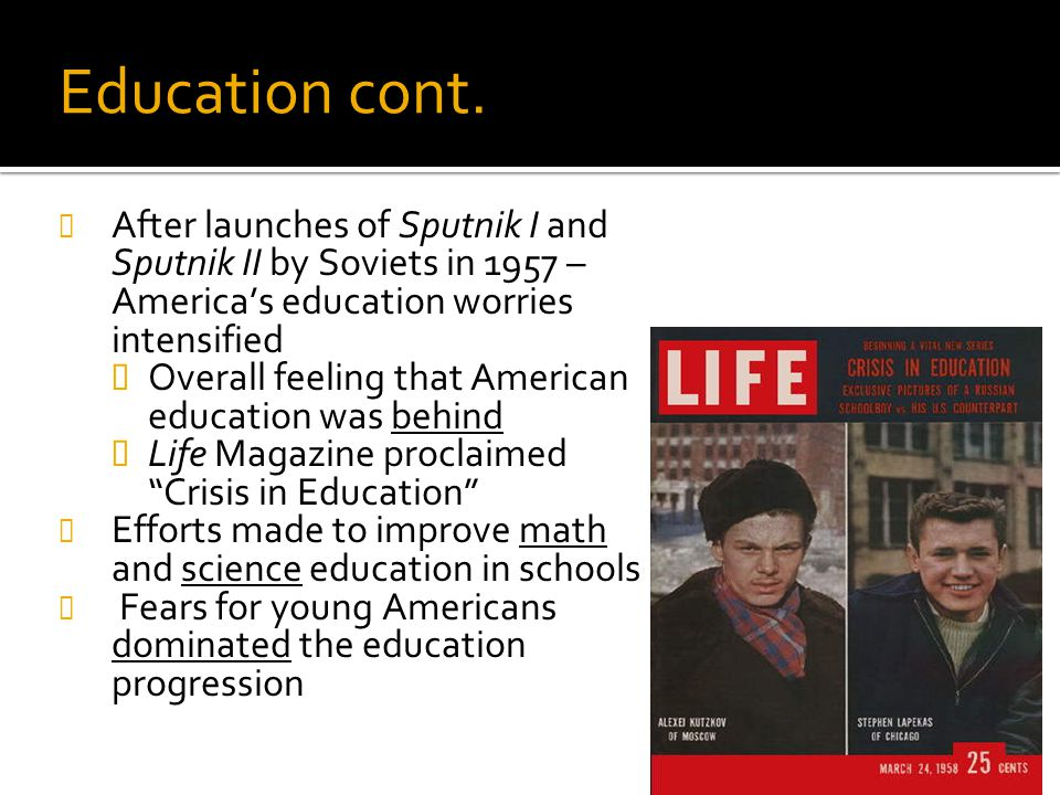 Education cont. Review: # 32b. After launches of Sputnik I and Sputnik II by Soviets in 1957 – America's education worries intensified.