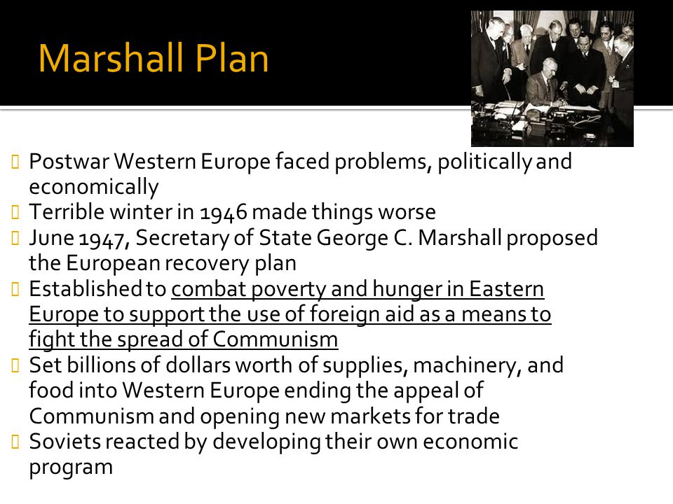 Marshall Plan Postwar Western Europe faced problems, politically and economically. Terrible winter in 1946 made things worse.