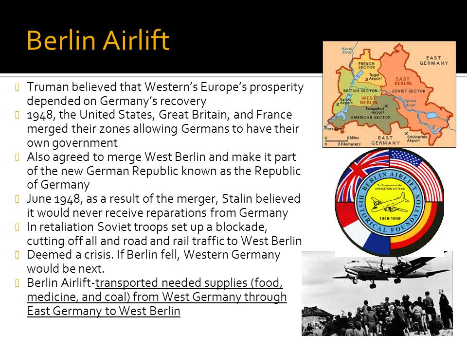 Berlin Airlift Truman believed that Western's Europe's prosperity depended on Germany's recovery.