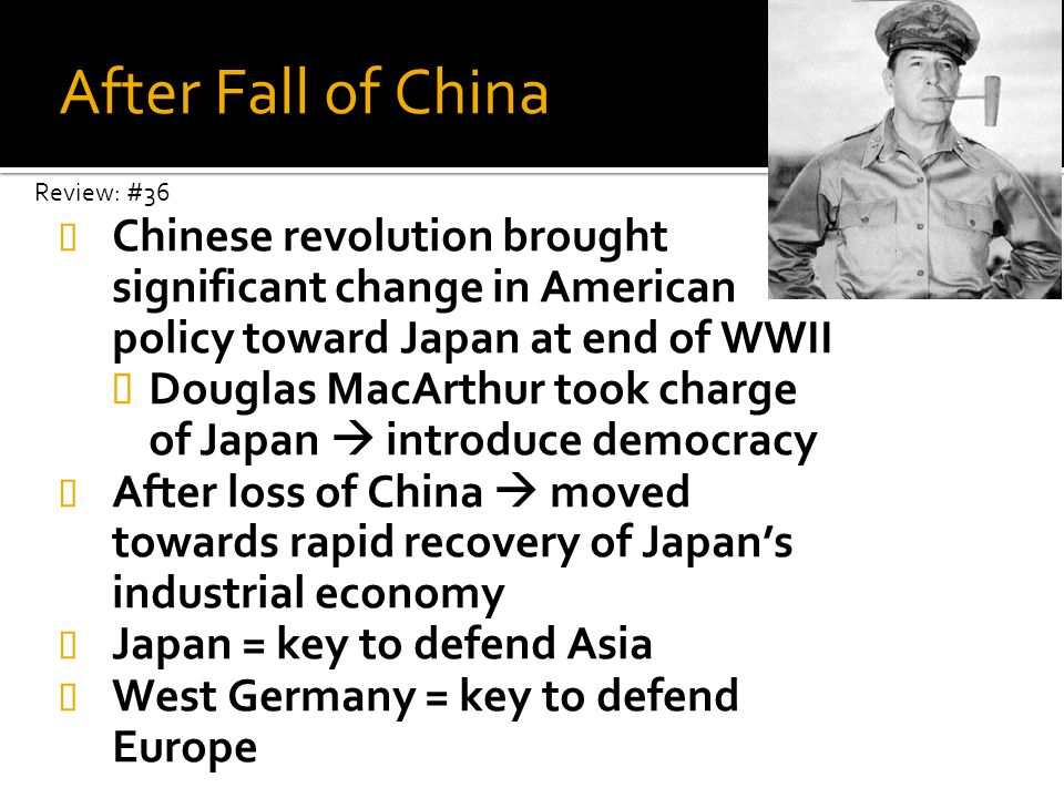 After Fall of China Review: #36. Chinese revolution brought significant change in American policy toward Japan at end of WWII.