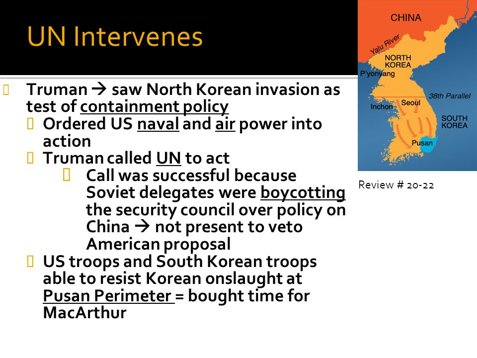 UN Intervenes Truman  saw North Korean invasion as test of containment policy. Ordered US naval and air power into action.