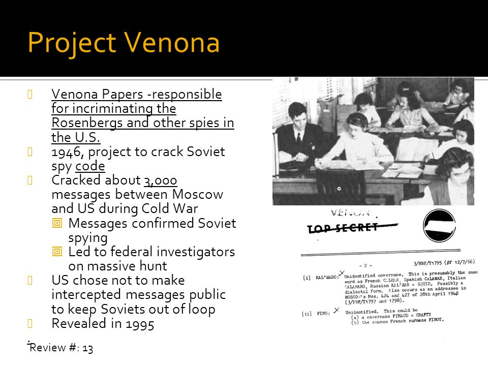 Project Venona Venona Papers -responsible for incriminating the Rosenbergs and other spies in the U.S.