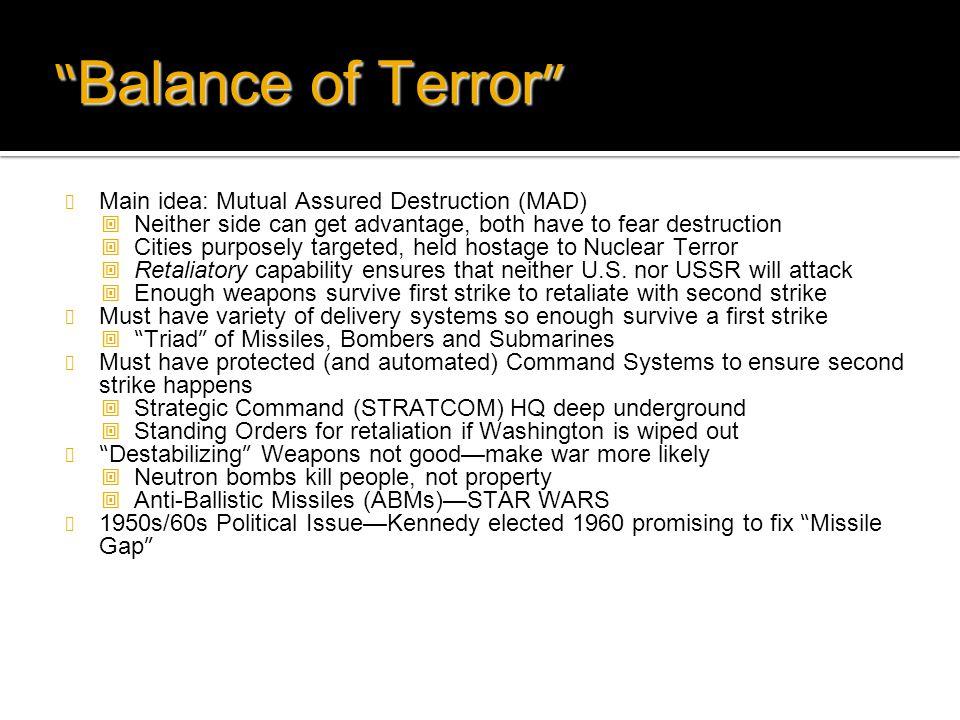 Balance of Terror Main idea: Mutual Assured Destruction (MAD)