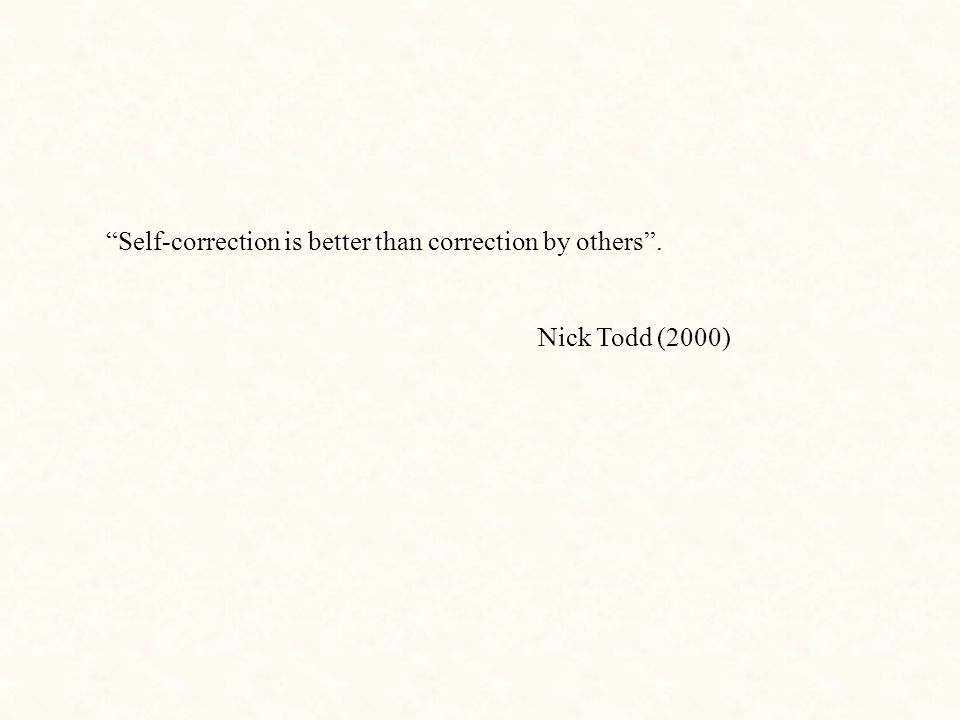 Self-correction is better than correction by others .
