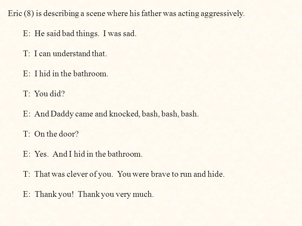 Eric (8) is describing a scene where his father was acting aggressively.