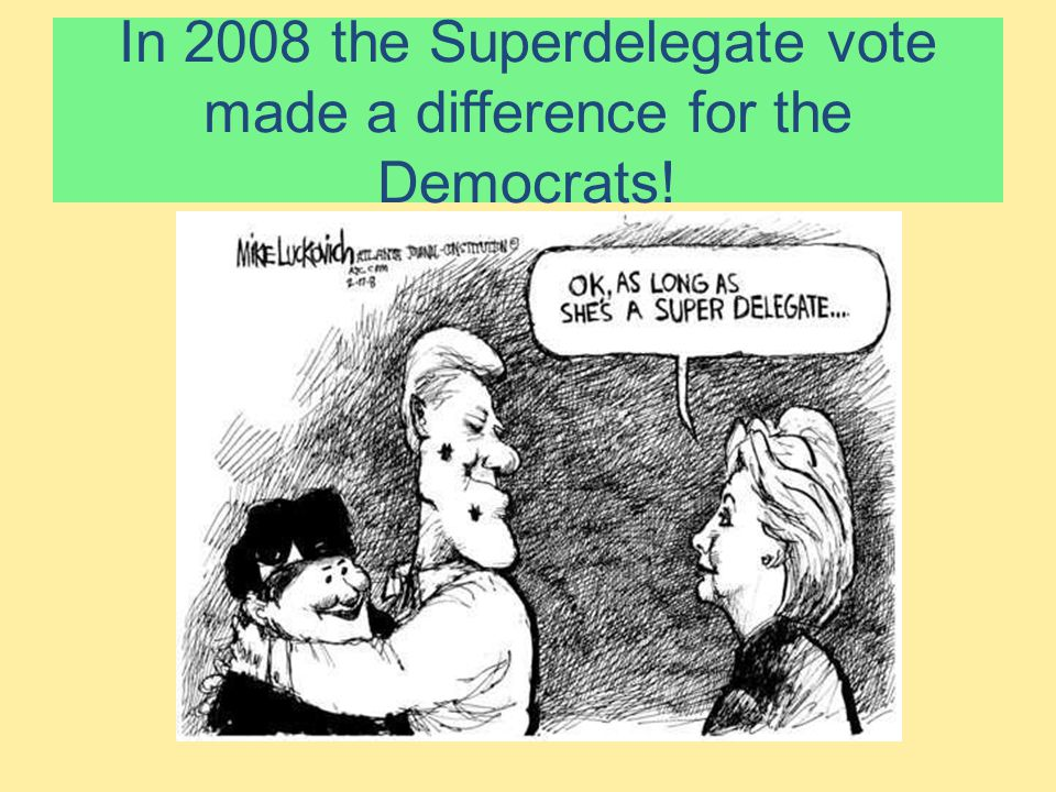 In 2008 the Superdelegate vote made a difference for the Democrats!