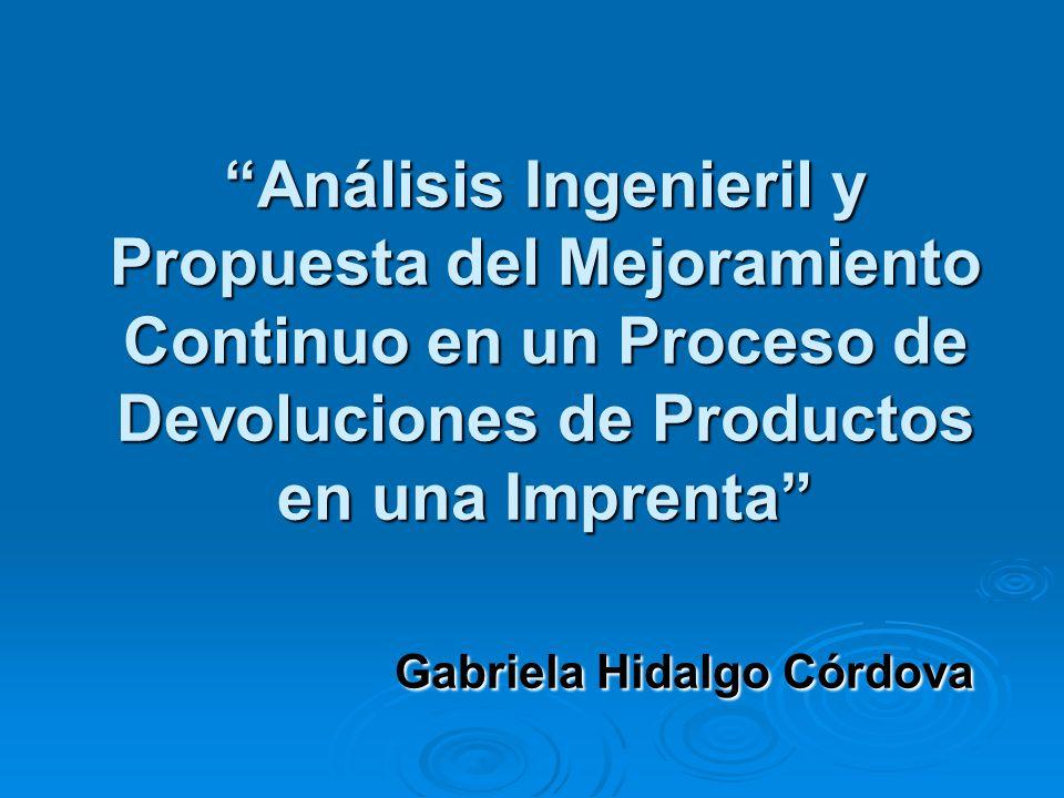Análisis Ingenieril y Propuesta del Mejoramiento Continuo en un Proceso de Devoluciones de Productos en una Imprenta Gabriela Hidalgo Córdova