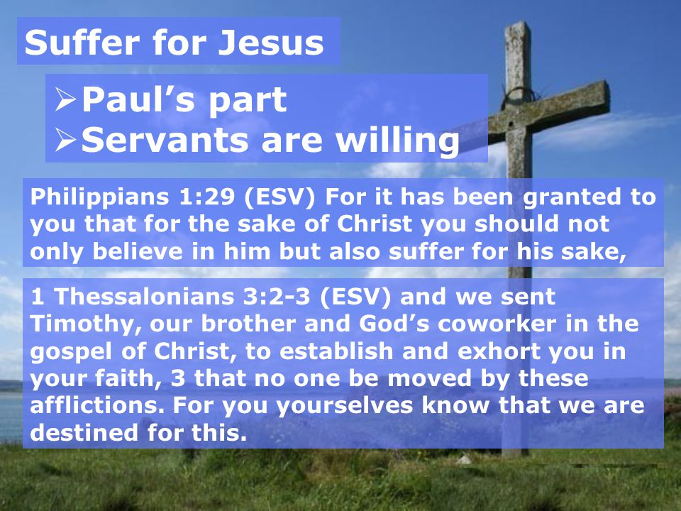 Suffer for Jesus Paul's part Servants are willing
