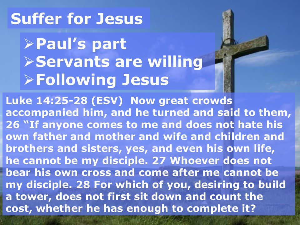 Suffer for Jesus Paul's part Servants are willing Following Jesus