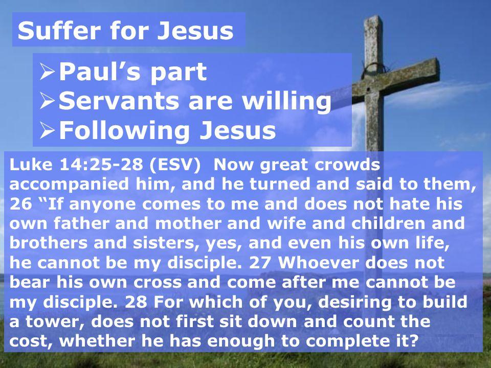 Suffer for Jesus Paul's part Servants are willing Following Jesus