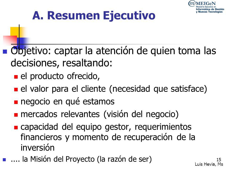 A. Resumen Ejecutivo Objetivo: captar la atención de quien toma las decisiones, resaltando: el producto ofrecido,