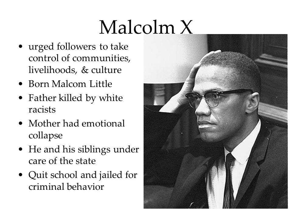 Malcolm X urged followers to take control of communities, livelihoods, & culture. Born Malcom Little.