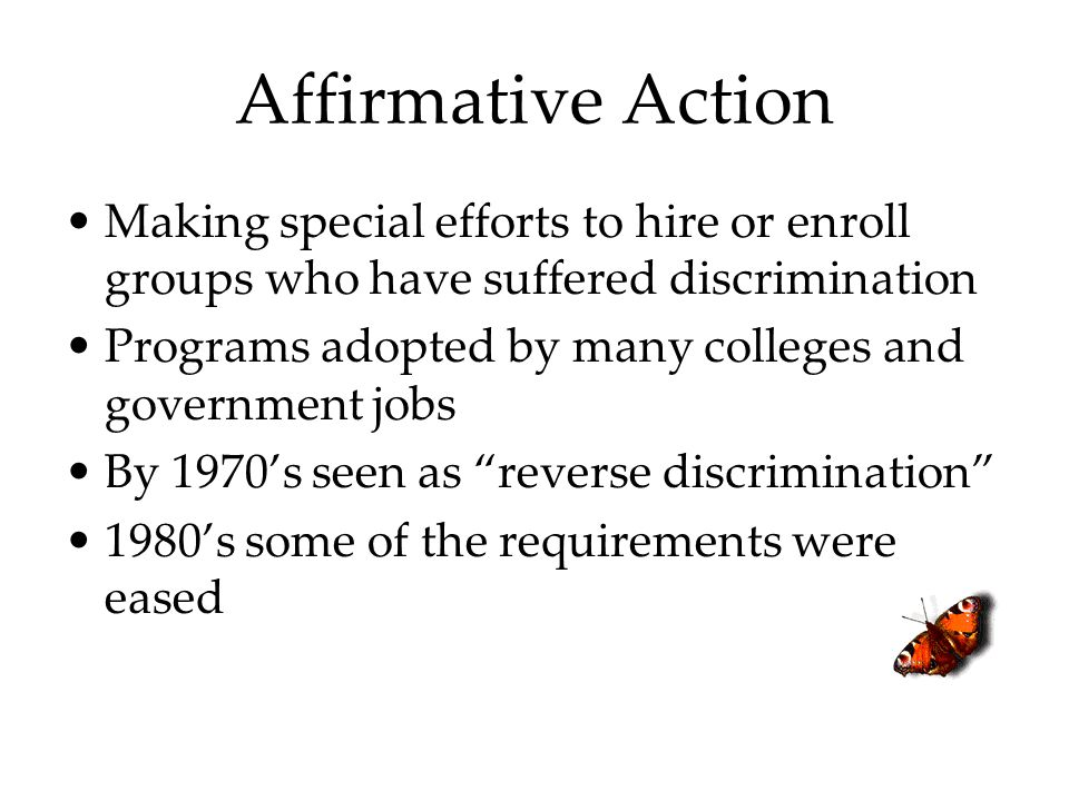 Affirmative Action Making special efforts to hire or enroll groups who have suffered discrimination.