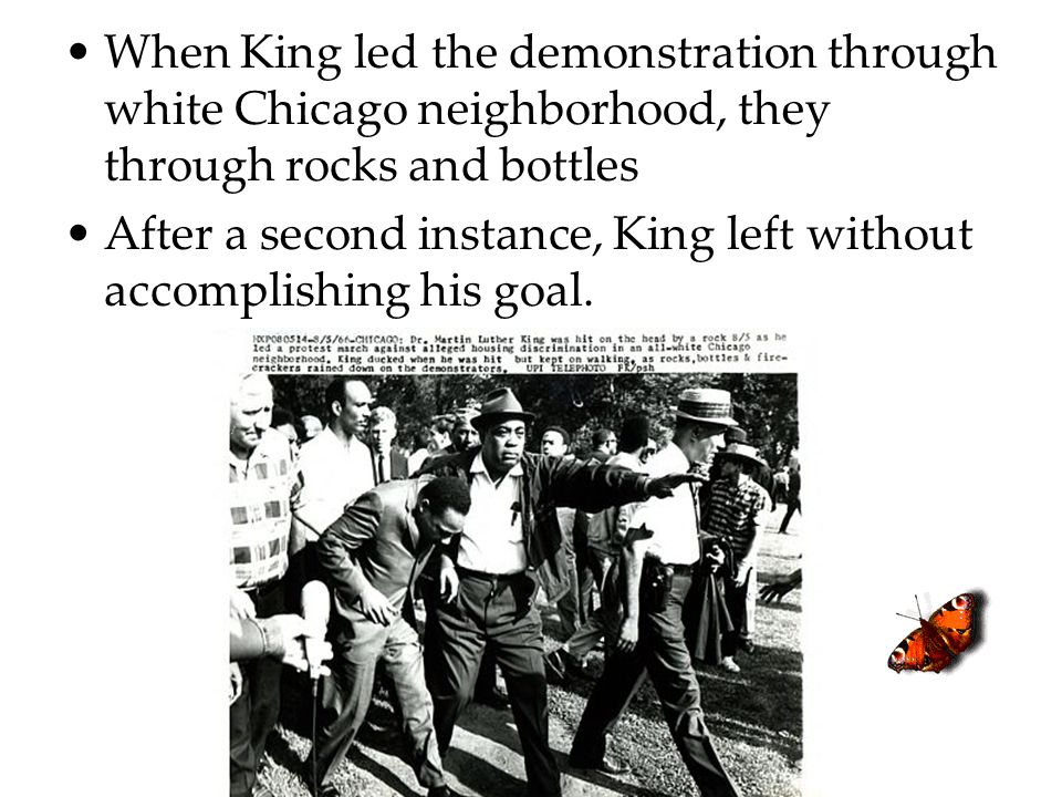 When King led the demonstration through white Chicago neighborhood, they through rocks and bottles