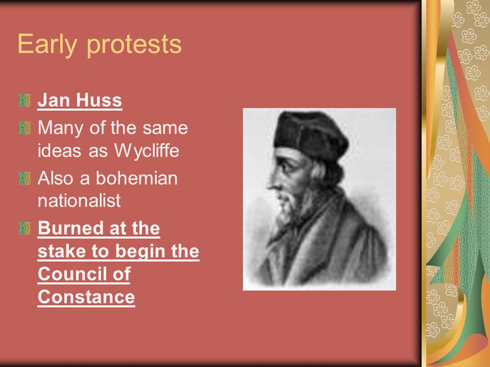 Early protests Jan Huss Many of the same ideas as Wycliffe