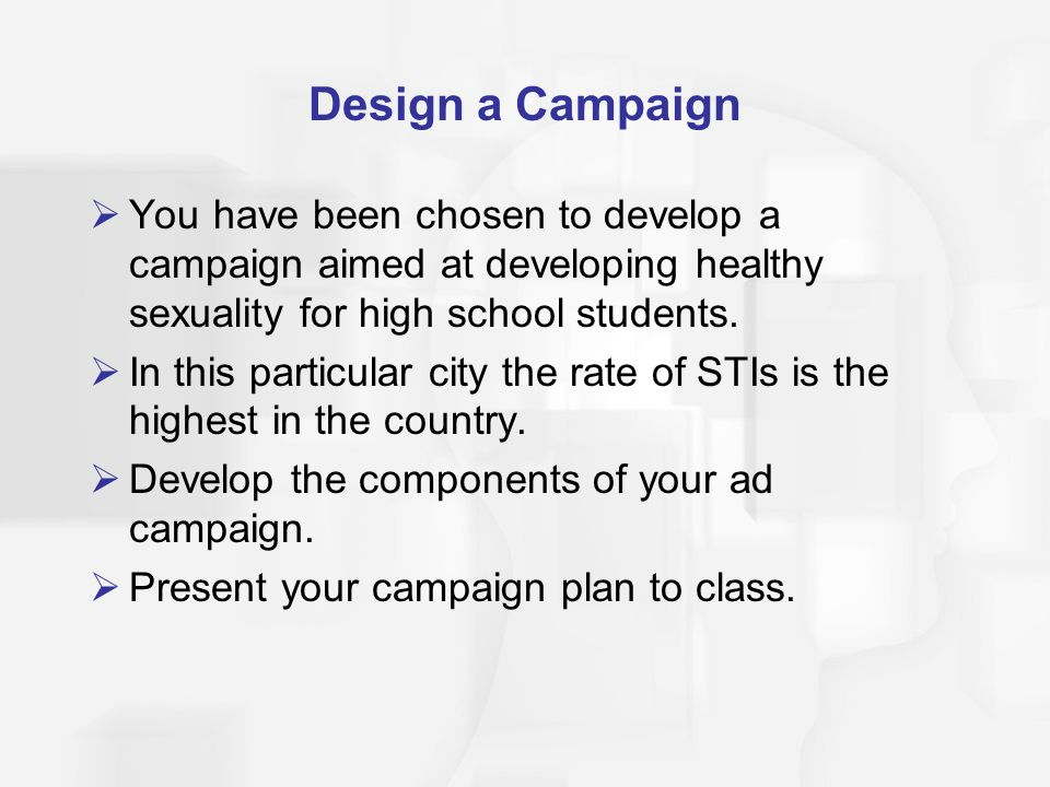 Design a Campaign You have been chosen to develop a campaign aimed at developing healthy sexuality for high school students.