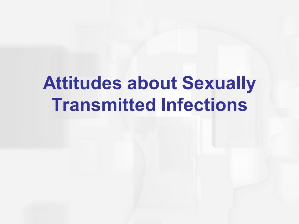 Attitudes about Sexually Transmitted Infections