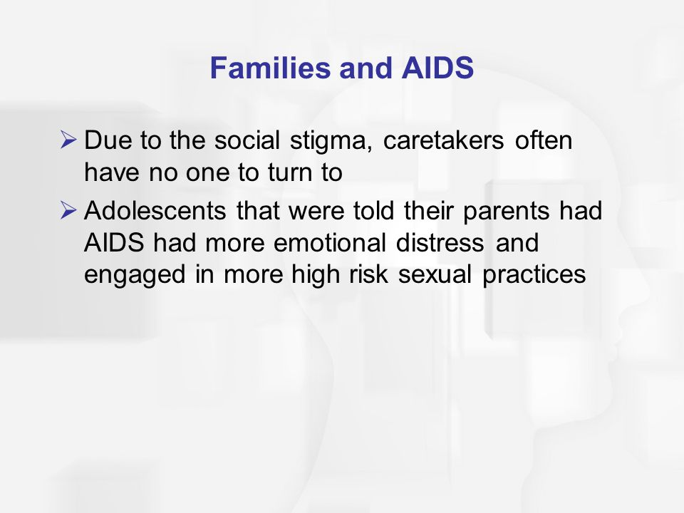 Families and AIDS Due to the social stigma, caretakers often have no one to turn to.