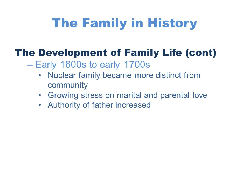 The Family in History The Development of Family Life (cont)