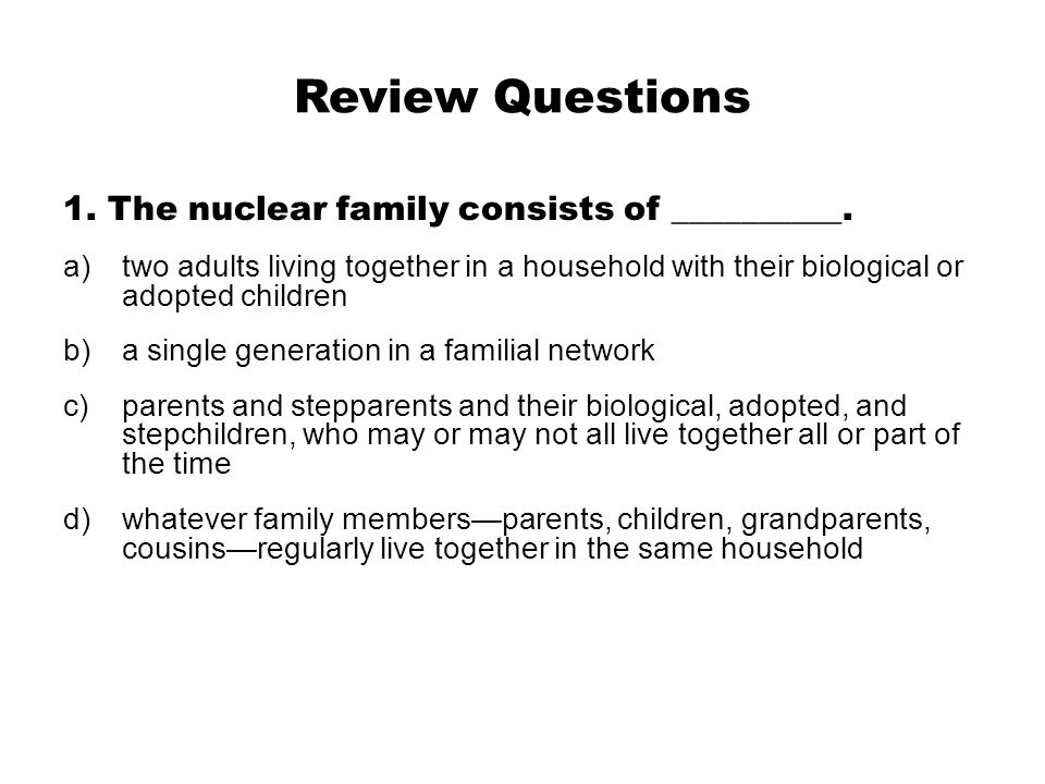 Review Questions 1. The nuclear family consists of __________.