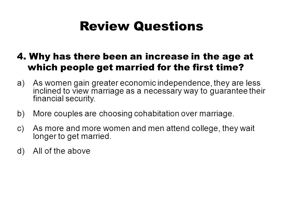 Review Questions 4. Why has there been an increase in the age at which people get married for the first time