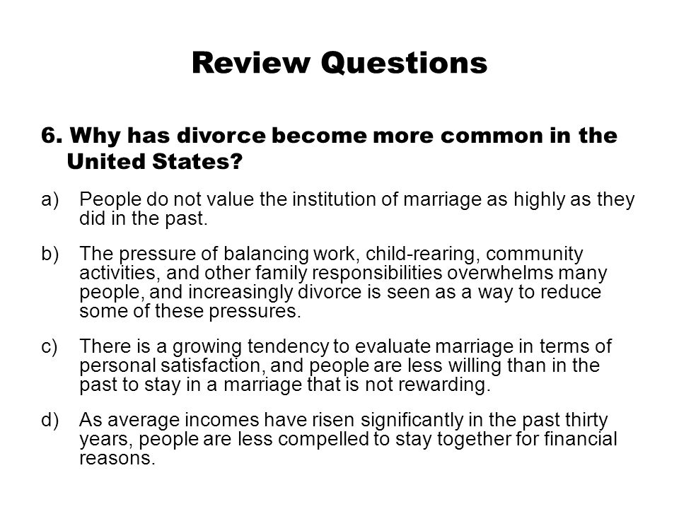 Review Questions 6. Why has divorce become more common in the United States
