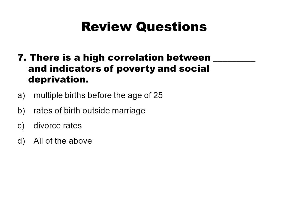 Review Questions 7. There is a high correlation between _________ and indicators of poverty and social deprivation.